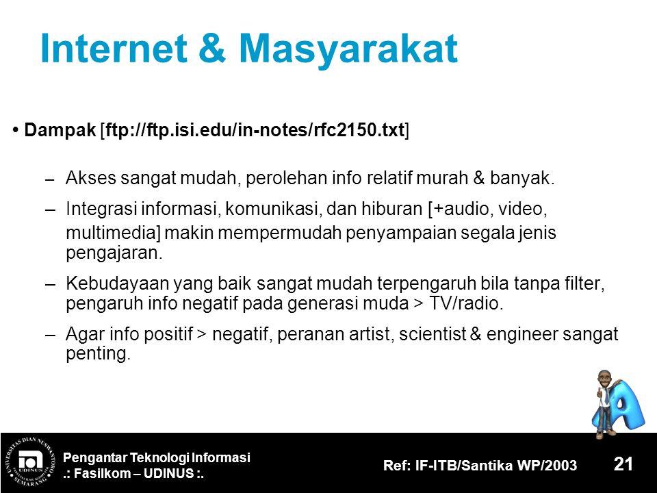 Internet & Masyarakat • Dampak [ftp://ftp.isi.edu/in-notes/rfc2150.txt] – Akses sangat mudah, perolehan info relatif murah & banyak.